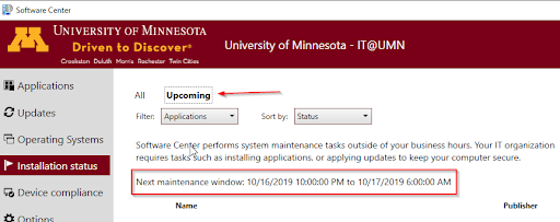 """Software Center, Installation Status. Upcoming highlighted. Filter menu = Applications; Sort by menu = Status. Text: """"Software Center performs system maintenance tasks outside of your business hours. Your IT organization requires tasks such as installing applications or applying updates to keep your computer secure."""" Next maintenance window info highlighted."""