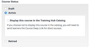 the course status section of the create and edit course form. active is selected and the option to display this course in the training hub catalog is shown.