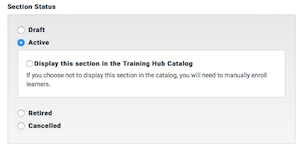 the section status for the create and edit section showing the four states. the Active state is selected and the option to display the section in the training hub catalog is shown.