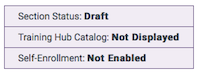the default states of a section - section status draft, training hub catalog not displayed, self-enrollment not enabled.