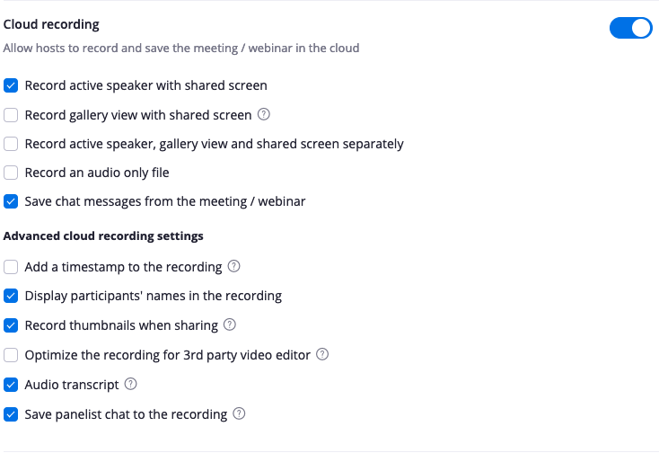 Zoom settings. Default cloud recording settings for UMN Zoom users. Enabled settings: Record active speaker with shared screen, save chat messages from the meeting/webinar, display participants' names in the recording, record thumbnails when sharing, audio transcript, save panelist chat to the recording.