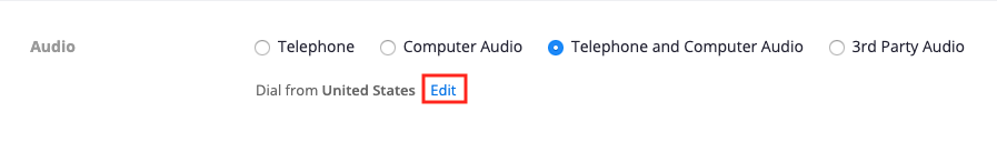"screenshot of the audio settings when scheduling a meeting or webinar, Telephone and Computer Audio is selected.  The Edit button next to ""Dial from United States"" is highlighted."