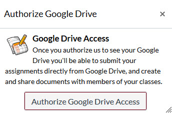 "Authorize Google Drive pop-up. Text: ""Google Drive Access Once you authorize us to see your Google Drive you'll be able to submit your assignments directly from Google Drive, and create and share documents with members of your classes. "" Authorize Google Drive Access button highlighted."