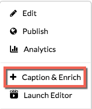 Actions menu in Kaltura open and highlighting the +Caption & Enrich option