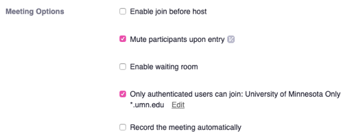 Zoom Schedule a meeting. Meeting options: Enable join before host unchecked; Mute participants upon entry checked; enable waiting room unchecked; Only authenticated users checked with option University of Minnesota only; Record the meeting automatically unchecked.