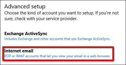 "The Advanced Setup menu in Windows 10 Mail App. The title of the menu reads ""Advanced Setup"". ""Exchange Active Sync"", and ""Internet email"" are listed. There is a red box around ""Internet Email""."