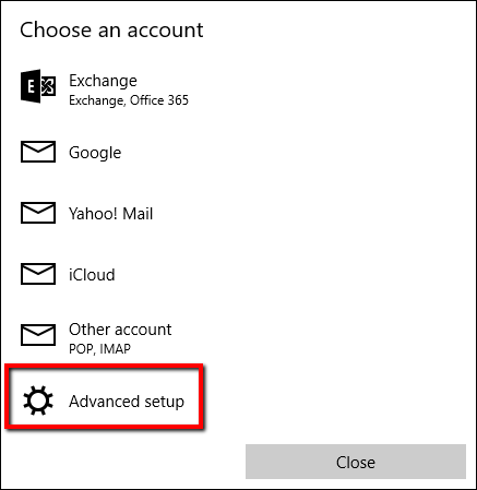 "The Choose an Account menu in Windows 10 Mail App. The title of the menu reads ""Choose an Account"". ""Exchange"", ""Google"", ""Yahoo! Mail"", ""iCloud"", ""Other account"", and ""Advanced setup"" are listed. There is a red box around ""Advanced setup""."