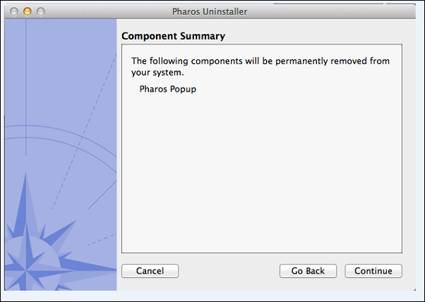 "The Pharos Uninstaller window. There is a textbox titled ""Component Summary"" and three buttons in the window listing ""Cancel"", ""Go Back"" and ""Continue"". The ""Go Back"" button is greyed out."