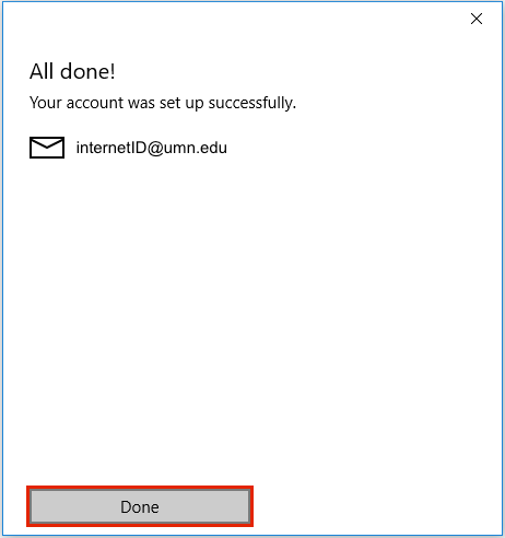 "The window for completed setup in Windows 10 Mail App. The title on the window reads ""All done!"" There is an envelope icon with the email ""InternetID@umn.edu"". A red box is around a button that reads ""Done""."