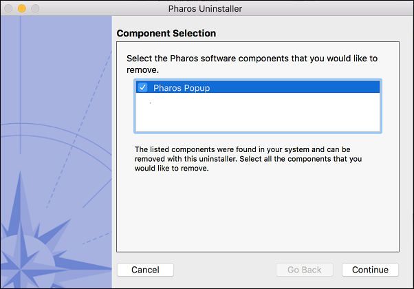 "The Pharos Uninstaller window. There is a textbox titled ""Component Selection"". Within the textbox is a checkbox with one item called ""Pharos Popup"". The box next to it is checked. There are three buttons in the window listing ""Cancel"", ""Go Back"" and ""Continue"". The ""Go Back"" button is greyed out."