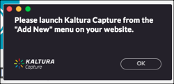"Popup box that says ""Please launch Kaltura Capture from the ""Add New"" menu on your website"""