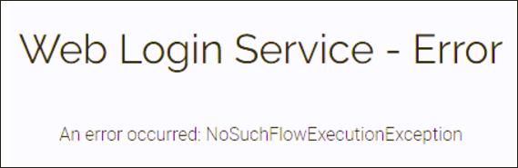 Web Login Service - Error. An error occurred: NoSuchFlowExecutionException.
