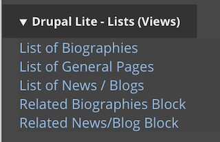 the drupal lite lists views available to add: lists of biographies, lists of general pages, lists of news/blogs, related biographies, related news/blog
