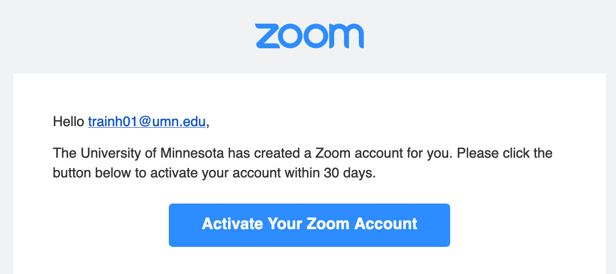 "Email invitation. ""The University of Minnesota has created a Zoom Account for you. Please click the button below to activate your account within 30 days."" Button saying Activate your zoom account."